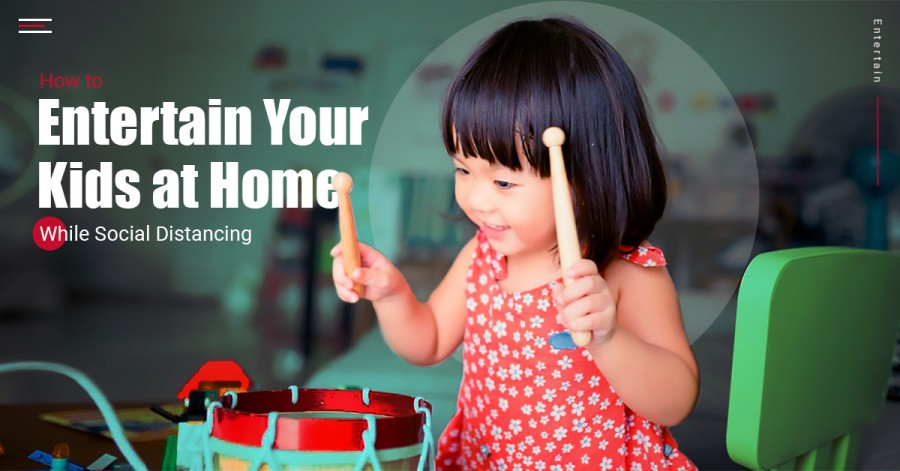 How to Entertain Your Kids at Home While Social Distancing