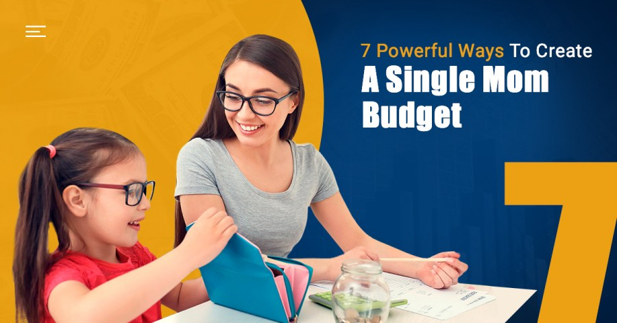 7 Powerful Ways To Create A Single Mom Budget