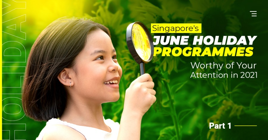 Singapore's June Holiday Programmes Worthy of Your Attention in 2021. Part 1