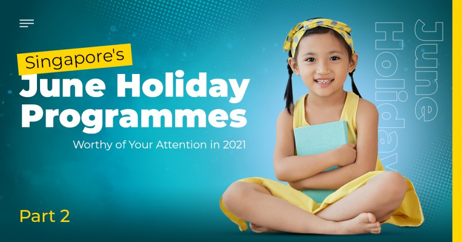Singapore's June Holiday Programmes Worthy of Your Attention in 2021. Part 2