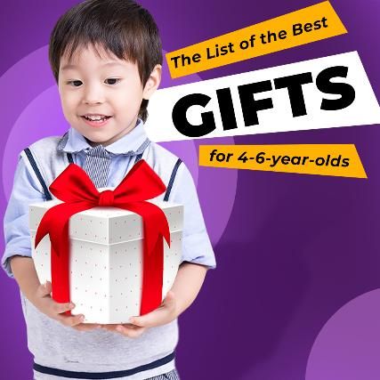The List of the Best Gifts for 4 - 6-year-olds