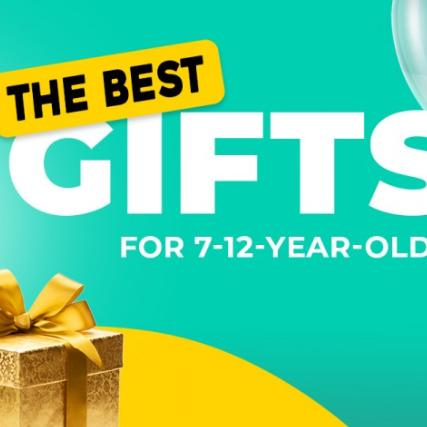 The Best Gifts for 7-12-years-old